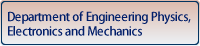 Department of Engineering Physics, Electronics and Mechanics